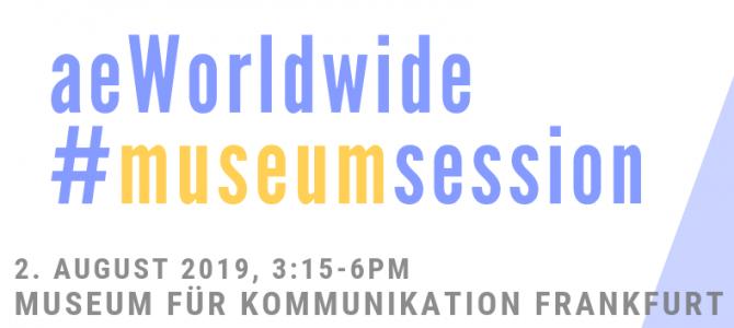 Startschuss für die erste aeWorldwide #museumsession – 2. August 2019